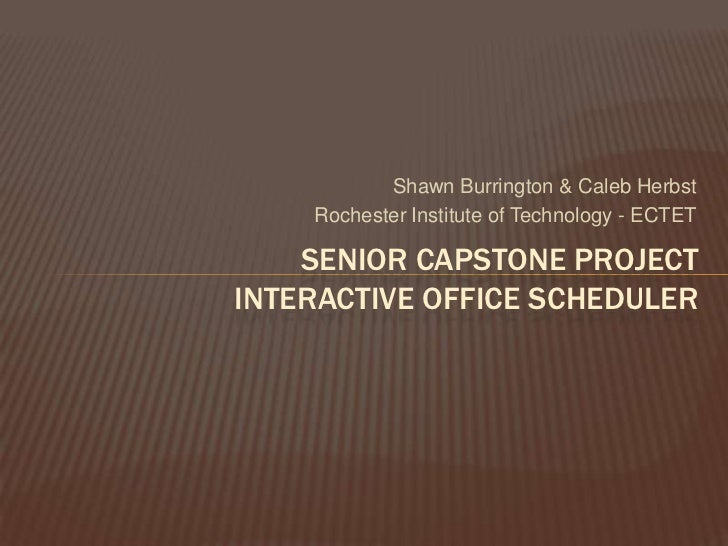 Shawn Burrington & Caleb Herbst    Rochester Institute of Technology - ECTET    SENIOR CAPSTONE PROJECTINTERACTIVE OFFICE ...