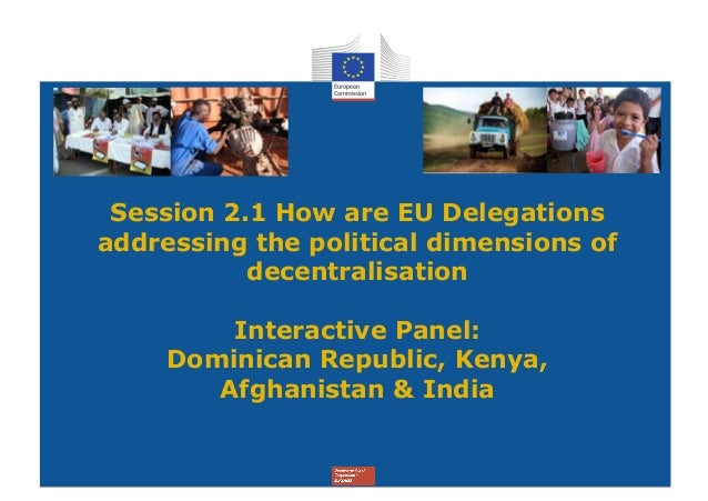 Session 2.1 How are EU Delegationsaddressing the political dimensions of           decentralisation         Interactive Pa...