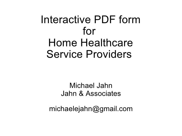 Interactive PDF form for Home Healthcare Service Providers  Michael Jahn Jahn & Associates [email_address]