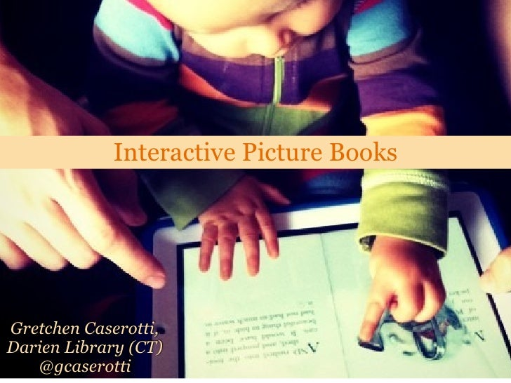 Interactive Picture BooksGretchen Caserotti,Darien Library (CT)   @gcaserotti