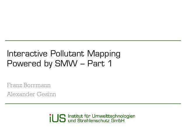 Interactive PollutantMappingPoweredbySMW –Part 1  Franz Borrmann  Alexander Gesinn
