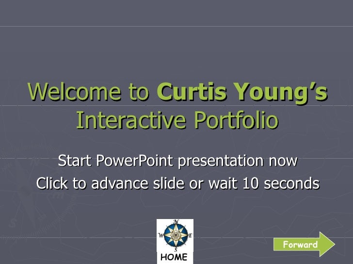 Welcome to  Curtis Young's Interactive Portfolio Start PowerPoint presentation now Click to advance slide or wait 10 secon...