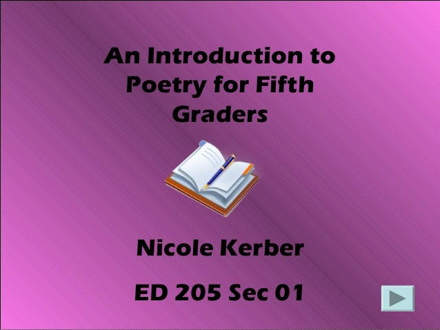 An Introduction to Poetry for Fifth Graders Nicole Kerber ED 205 Sec 01