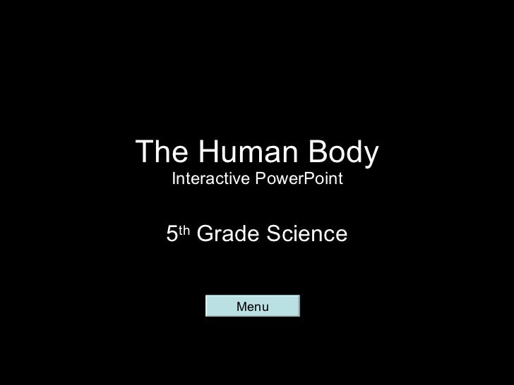 The Human Body Interactive PowerPoint 5 th  Grade Science Menu