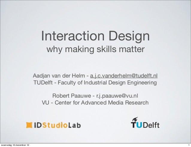 Interaction Design                               why making skills matter                          Aadjan van der Helm - a...