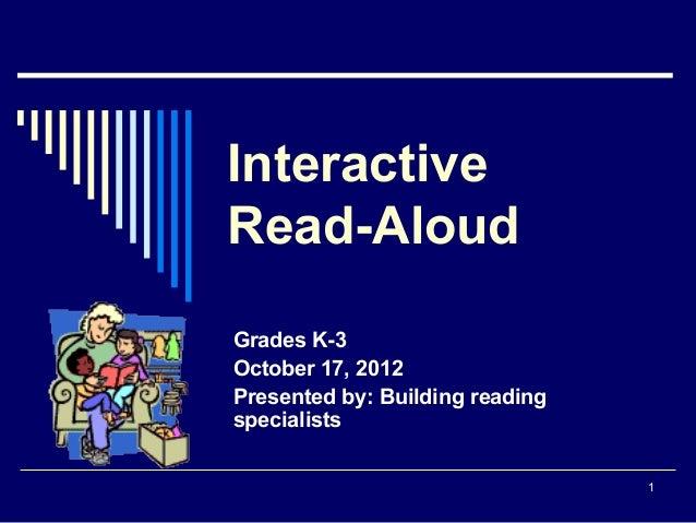 InteractiveRead-AloudGrades K-3October 17, 2012Presented by: Building readingspecialists                                 1