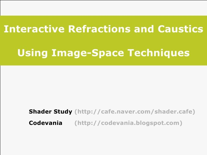 Interactive Refractions and Caustics  Using Image-Space Techniques Shader Study  (http://cafe.naver.com/shader.cafe) Codev...