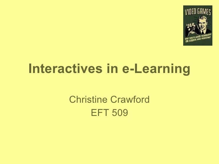 Interactives in e-Learning Christine Crawford EFT 509