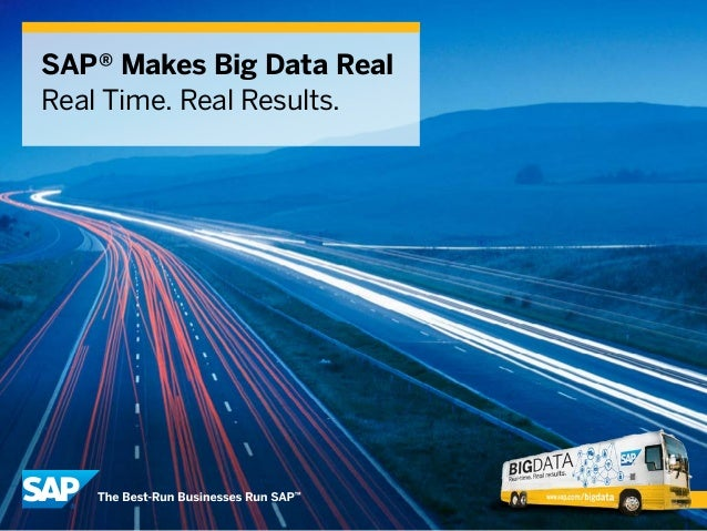 SAP® Makes Big Data Real Real Time. Real Results.