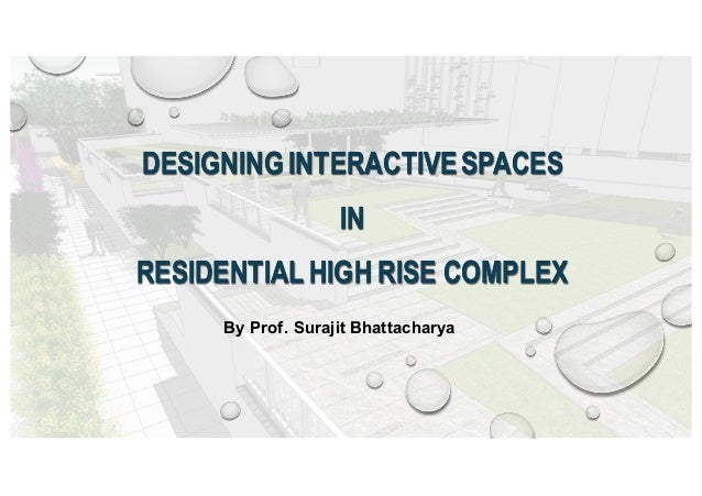 DESIGNING INTERACTIVESPACES IN RESIDENTIALHIGH RISE COMPLEX DESIGNING INTERACTIVESPACES IN RESIDENTIALHIGH RISE COMPLEX By...