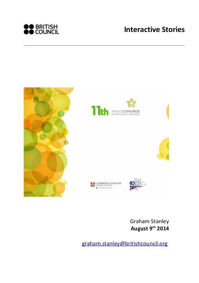 Interactive Stories Graham Stanley August 9th 2014 graham.stanley@britishcouncil.org