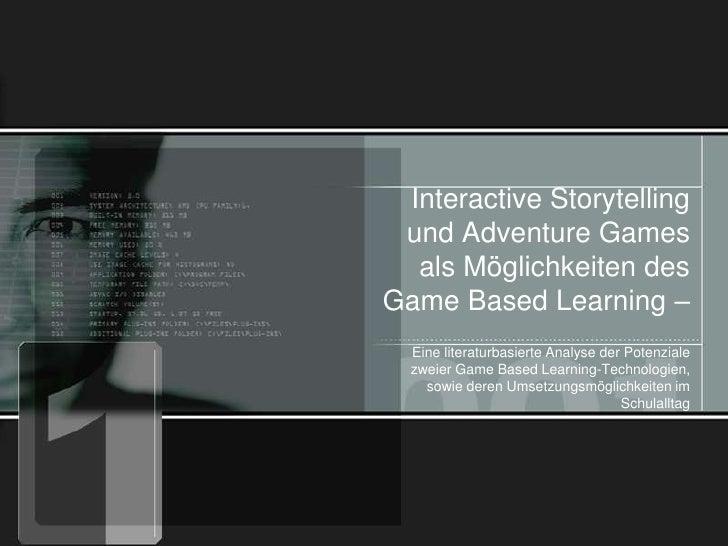 Interactive Storytelling und Adventure Games als Möglichkeiten des Game Based Learning –<br />Eine literaturbasierte Analy...