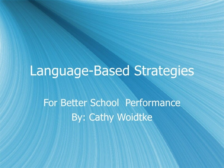 Language-Based Strategies For Better School  Performance By: Cathy Woidtke