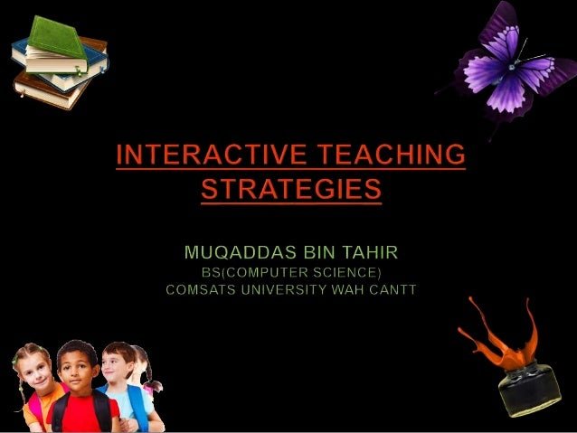  To identify different learning styles  To explore how interactive teaching strategies support all learners  To share p...