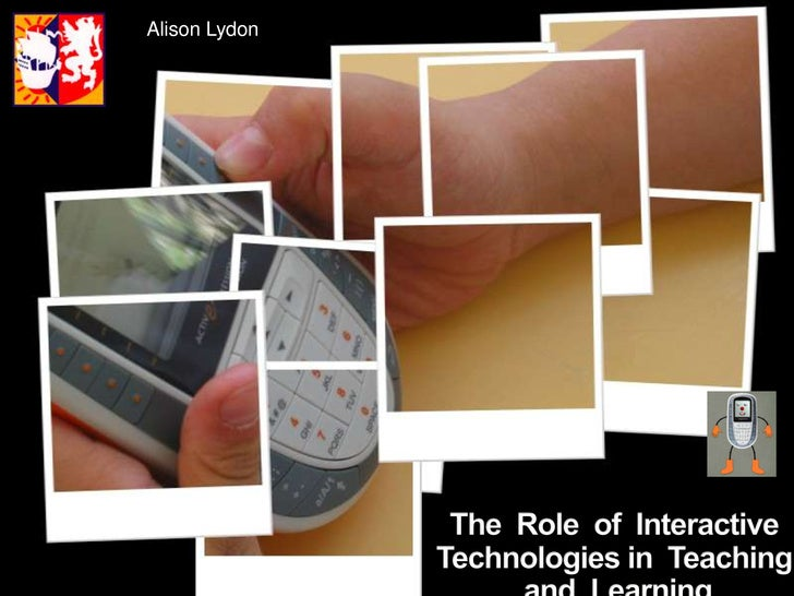 Alison Lydon<br />The  Role  of  Interactive  Technologies in  Teaching <br /> and  Learning<br />