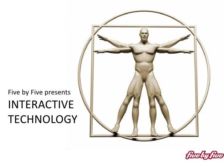 Five by Five presentsINTERACTIVETECHNOLOGY