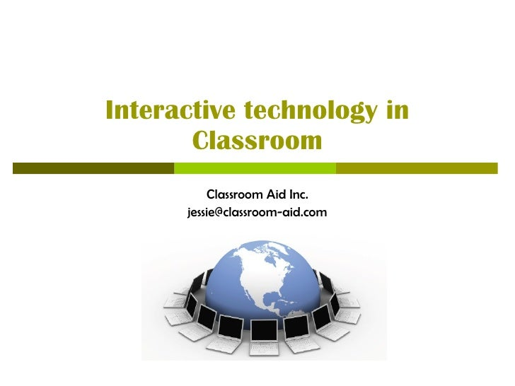 Interactive technology in Classroom Classroom Aid Inc. [email_address]