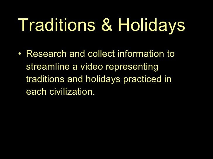 Traditions & Holidays <ul><li>Research and collect information to streamline a video representing traditions and holidays ...