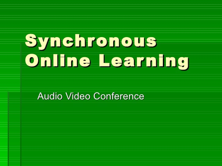 Synchr onousOnline Lear ning Audio Video Conference