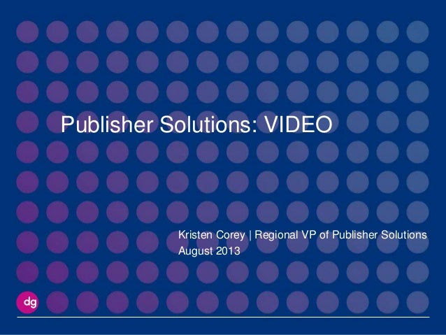 Publisher Solutions: VIDEO Kristen Corey | Regional VP of Publisher Solutions August 2013