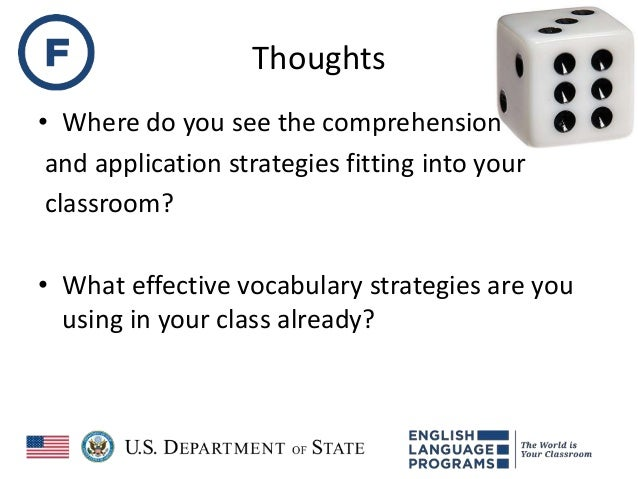 Thoughts • Where do you see the comprehension and application strategies fitting into your classroom? • What effective voc...