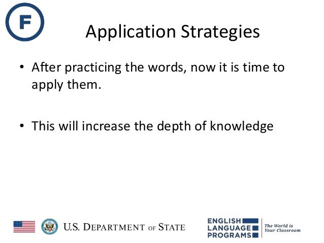 Application Strategies • After practicing the words, now it is time to apply them. • This will increase the depth of knowl...