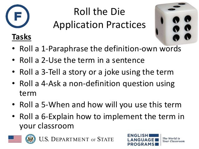 Roll the Die Application Practices Tasks • Roll a 1-Paraphrase the definition-own words • Roll a 2-Use the term in a sente...