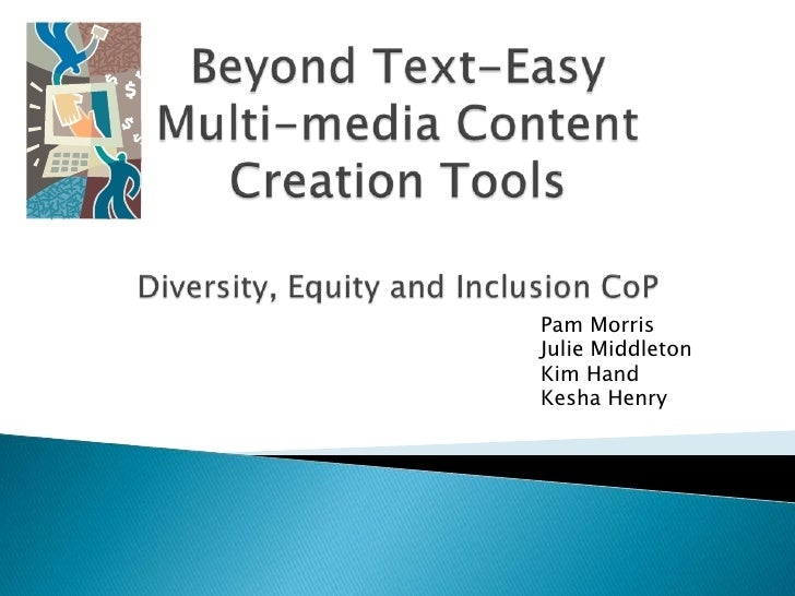 Beyond Text-Easy Multi-media Content Creation ToolsDiversity, Equity and Inclusion CoP<br />						Pam Morris<br />						Ju...
