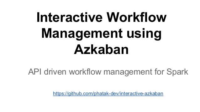 Interactive Workflow Management using Azkaban API driven workflow management for Spark https://github.com/phatak-dev/inter...