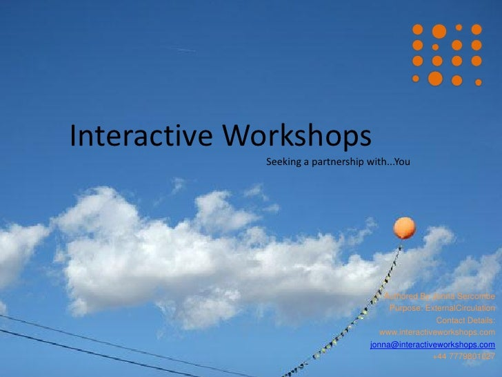 Interactive Workshops              Seeking a partnership with...You                                             Authored B...