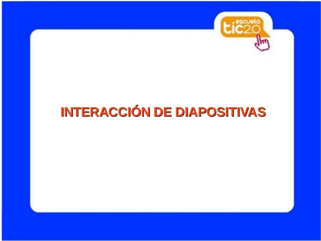 INTERACCIÓN DE DIAPOSITIVASINTERACCIÓN DE DIAPOSITIVAS