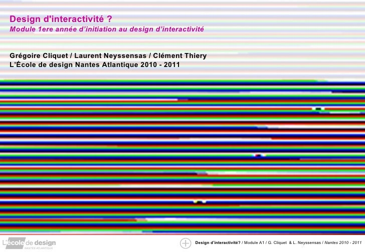 Design d'interactivité ?  Module 1ere année d'initiation au design d'interactivité Grégoire Cliquet / Laurent Neyssensas /...