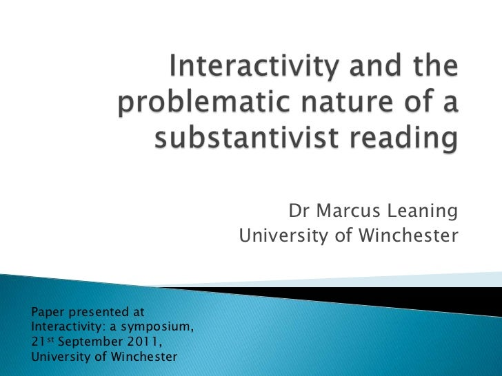 Dr Marcus Leaning                              University of WinchesterPaper presented atInteractivity: a symposium,21st S...