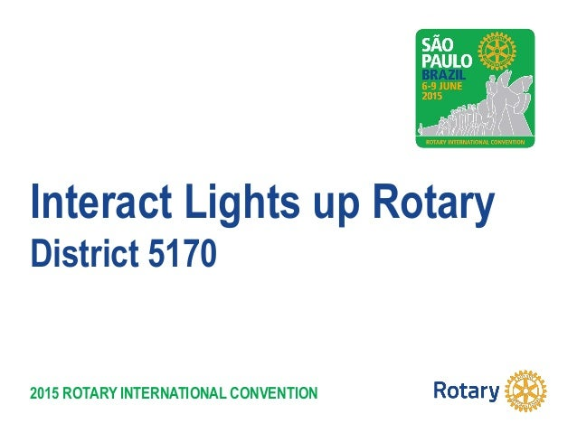 2015 ROTARY INTERNATIONAL CONVENTION Interact Lights up Rotary District 5170