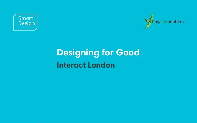 Proprietary andconfidential 1 Designing for Good Interact London