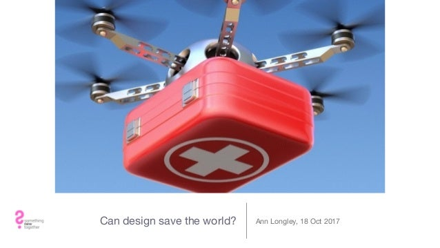 Can design save the world? Ann Longley, 18 Oct 2017