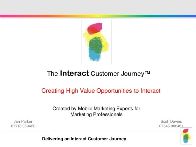 The Interact Customer Journey™               Creating High Value Opportunities to Interact                   Created by Mo...