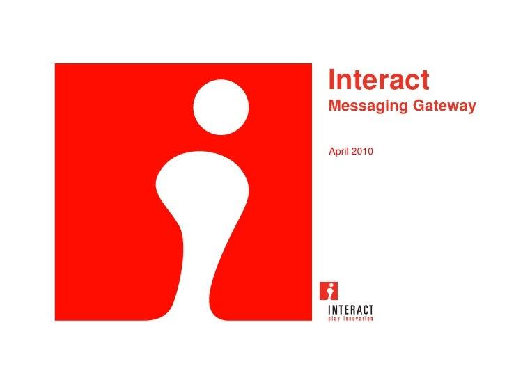 Interact Messaging Gateway  April 2010