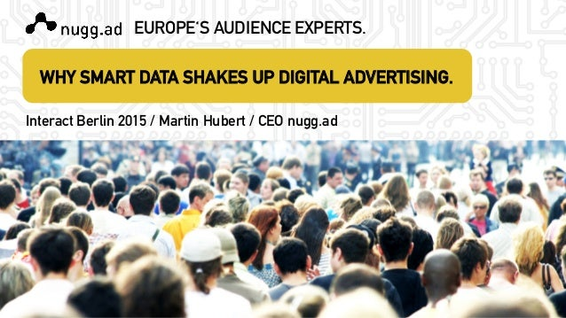 EUROPE'S AUDIENCE EXPERTS.  Interact Berlin 2015 / Martin Hubert / CEO nugg.ad    WHY SMART DATA SHAKES UP DIGITAL ADVERTI...