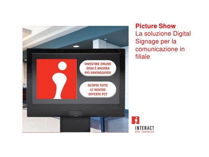 Picture Show La soluzione Digital Signage per la comunicazione in filiale