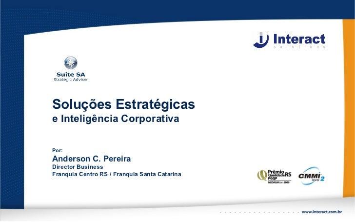 Soluções Estratégicase Inteligência CorporativaPor:Anderson C. PereiraDirector BusinessFranquia Centro RS / Franquia Santa...