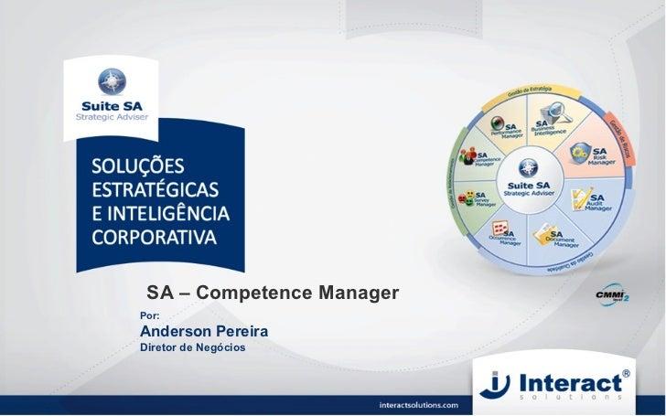 SA – Competence Manager Por:  Anderson Pereira Diretor de Negócios