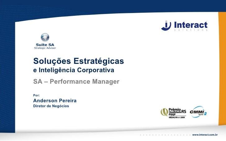Soluções Estratégicase Inteligência CorporativaSA – Performance ManagerPor:Anderson PereiraDiretor de Negócios