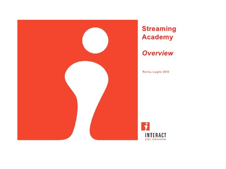 Streaming Academy  Overview  Roma, Luglio 2010