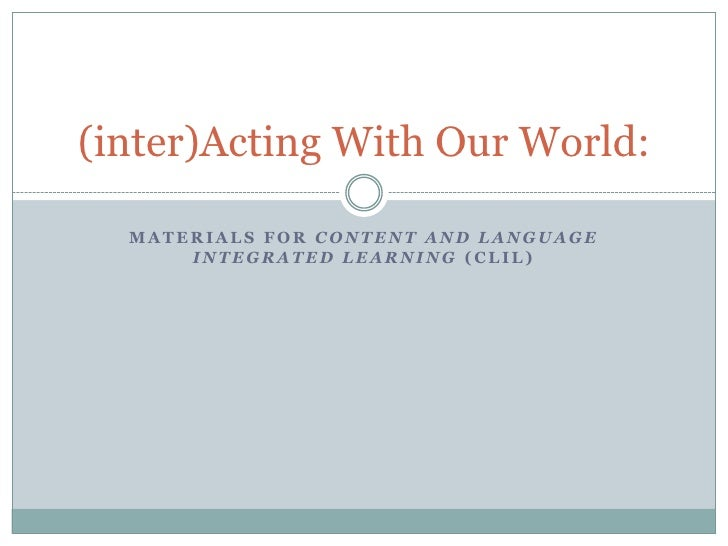 (inter)Acting With Our World:  MATERIALS FOR CONTENT AND LANGUAGE      INTEGRATED LEARNING (CLIL)
