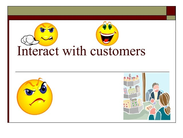 Interact with customers
