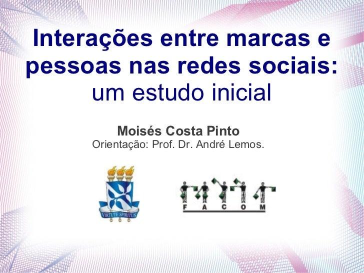 Interações entre marcas epessoas nas redes sociais:       um estudo inicial         Moisés Costa Pinto     Orientação: Pro...