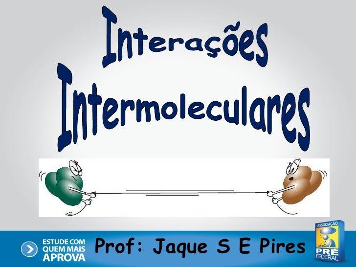Prof: Jaque S E Pires