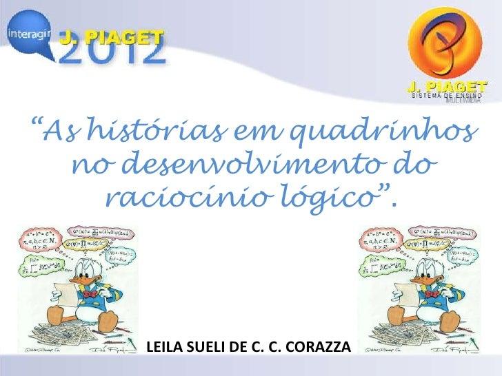 """""""As histórias em quadrinhos  no desenvolvimento do     raciocínio lógico"""".       LEILA SUELI DE C. C. CORAZZA"""