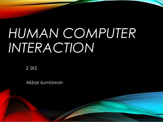 HUMAN COMPUTER INTERACTION 2 SKS Akbar kurniawan